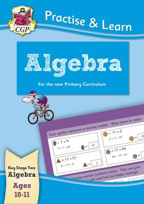 New Curriculum Practise & Learn: Algebra for Ages 10-11 by CGP Books