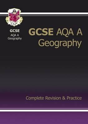 GCSE Geography AQA A Complete Revision & Practice (A*-G Course) by CGP Books