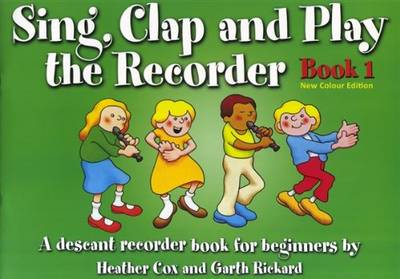 Sing, Clap and Play the Recorder a Descant Recorder Book for Beginners by Heather Cox, Garth Rickard