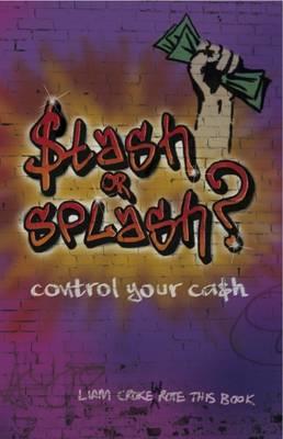 Stash or Splash? Control Your Cash by Liam Croke