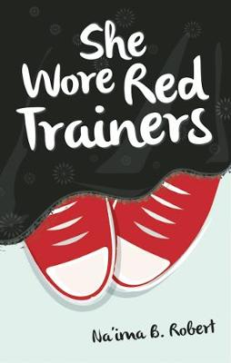 She Wore Red Trainers A Muslim Love Story by Na'ima B. Robert