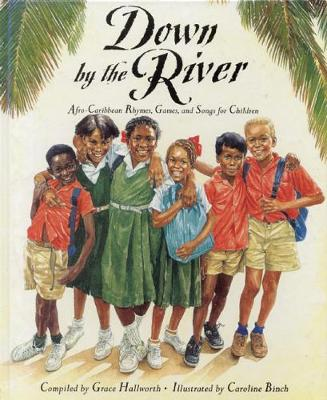 Down by the River Afro-Caribbean Rhymes, Games and Songs for Children by Grace Hallworth