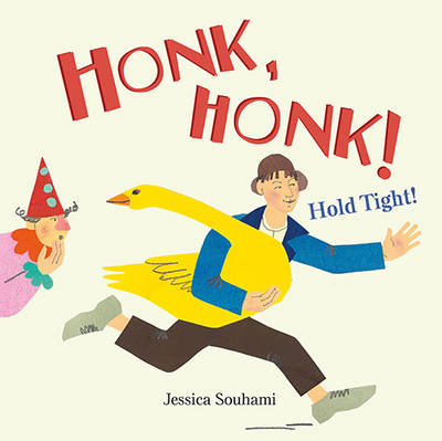 Honk, Honk! Hold Tight! by Jessica Souhami