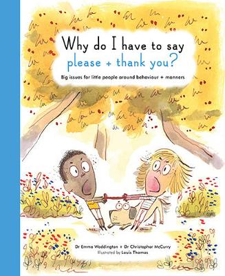 Why Do I Have to Say Please and Thank You? Big Issues for Little People Around Behaviour and Manners by Christopher McCurry, Emma Waddington