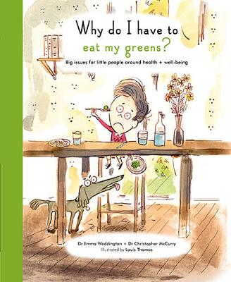 Why Do I Have To Eat My Greens? Big issues for little people around health and well-being by Emma Waddington, Christopher McCurry