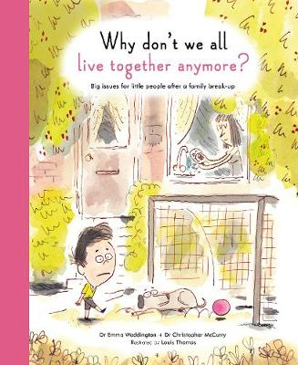 Why Don't We All Live Together Anymore? Big issues for little people after a family break-up by Emma Waddington, Christopher McCurry