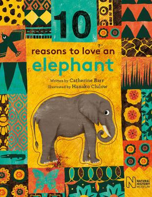10 Reasons to Love an Elephant by Catherine Barr, Natural History Museum