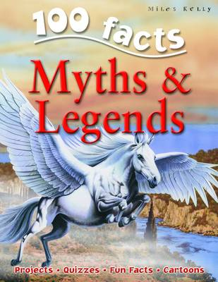 100 Facts - Myths & Legends by Miles Kelly