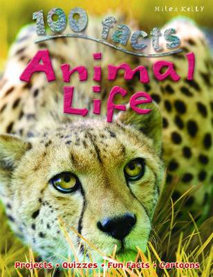 100 Facts - Animal Life by Miles Kelly