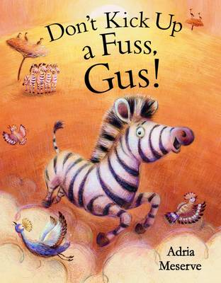 Don't Kick Up a Fuss, Gus! by Adria Meserve