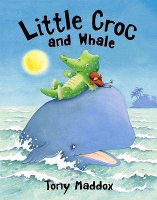 Little Croc and Whale by Tony Maddox