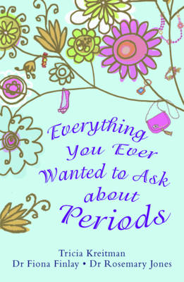 Everything You Ever Wanted to Ask About Periods by Tricia Kreitman