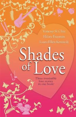 Shades of Love by Hilary Freeman, Vanessa St Clair, Laura Ellen Kennedy