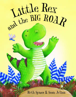 Little Rex and the Big Roar by Ruth Symes