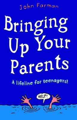 Bringing Up Your Parents by John Farman