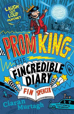 Prom King: The Fincredible Diary of Fin Spencer by Ciaran Murtagh