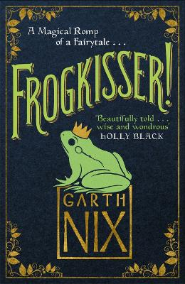 Frogkisser! A Magical Romp of a Fairytale by Garth Nix
