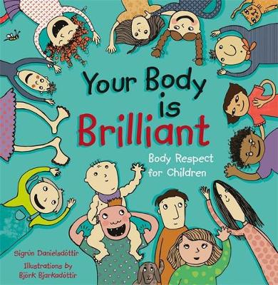 Your Body is Brilliant Body Respect for Children by Sigrun Danielsdottir