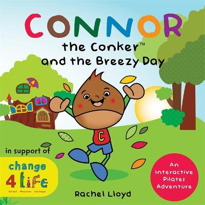 Connor the Conker and the Breezy Day An Interactive Pilates Adventure by Rachel Lloyd, Alan Watson