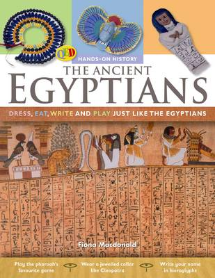 The Hands on History: The Ancient Egyptians Dress, Eat, Write and Play Just Like the Egyptians by Fiona MacDonald