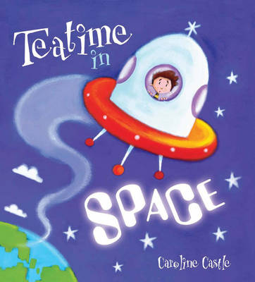Storytime: Teatime in Space by Caroline Castle, Malachy Doyle
