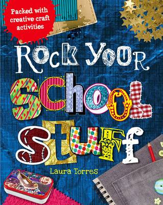 Rock Your School Stuff Packed with Creative Craft Activities by Laura Torres