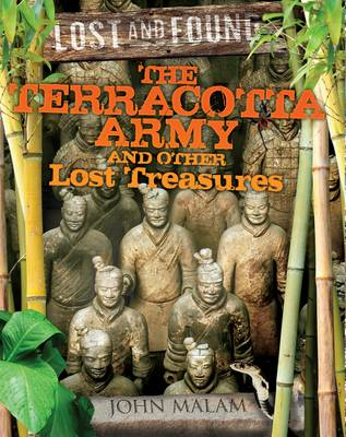 The Terracotta Army and Other Lost Treasures by John Malam