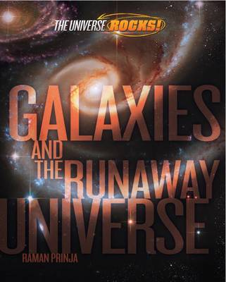 The Universe Rocks: Galaxies and the Runaway Universe by Raman Prinja