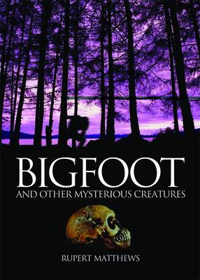 Bigfoot And Other Mysterious Creatures by Ruper Matthews