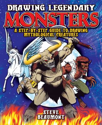 Drawing Legendary Monsters by Steve Beaumont