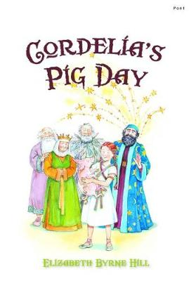 Cordelia's Pig Day by Elizabeth Byrne Hill
