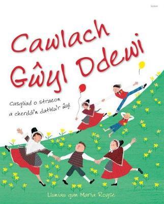 Cawlach Gwyl Ddewi - Casgliad o Straeon a Cherddi'n Dathlu'r Wyl by Maria Royse