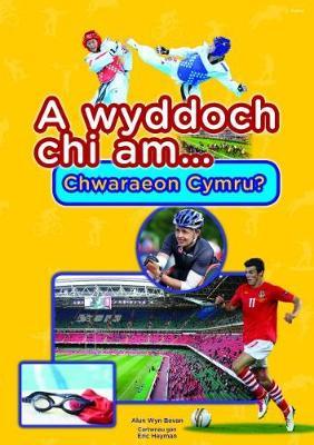 Cyfres a Wyddoch Chi: A Wyddoch Chi am Chwaraeon Cymru? by Alun Wyn Bevan