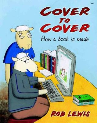 Cover to Cover - How a Book is Made by Rob Lewis
