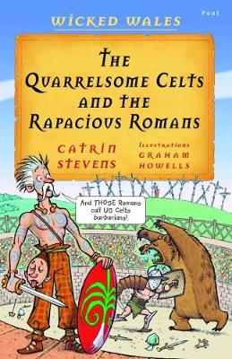 Wicked Wales: The Quarrelsome Celts and the Rapacious Romans by Catrin Stevens