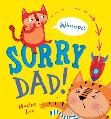 Sorry Dad! by Maxine Lee