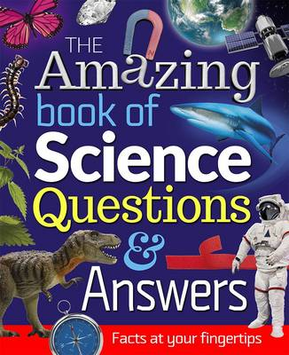 The Amazing Book of Science Questions and Answers Facts at Your Fingertips by Thomas Canavan