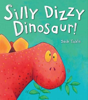 Silly Dizzy Dinosaur! by Jack Tickle