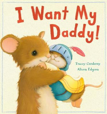 I Want My Daddy! by Tracey Corderoy