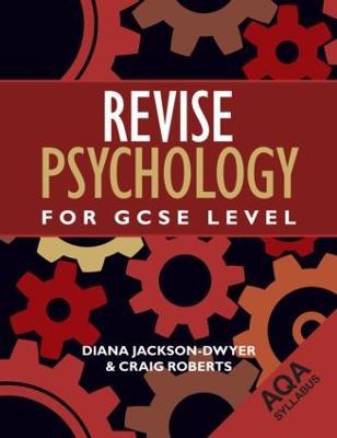 Revise Psychology for GCSE Level AQA by Diana Jackson-Dwyer, Craig Roberts