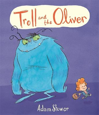 The Troll and the Oliver by Adam Stower