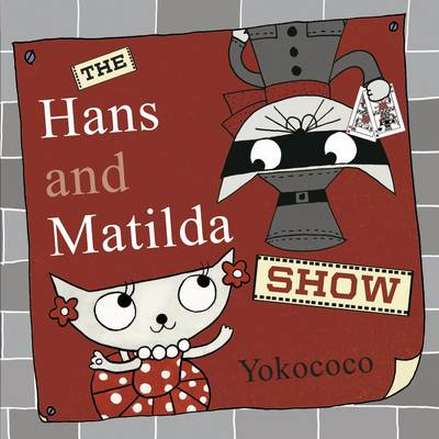 The Hans and Matilda Show by Yokococo