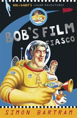 Bob's Film Fiasco Bob and Barry's Lunar Adventures by Simon Bartram