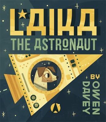 Laika: Astronaut Dog by Owen Davey