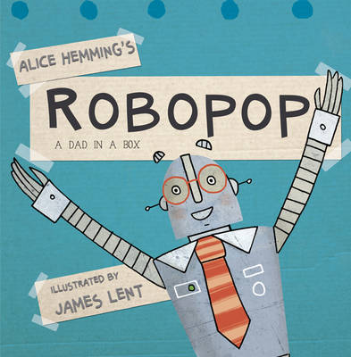 Robopop A Dad in a Box by Alice Hemming