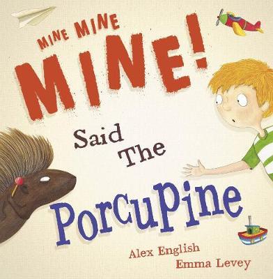 Mine Mine Mine Said the Porcupine by Alex English