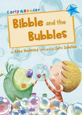 Bibble and the Bubbles (Early Reader) by Alice Hemming