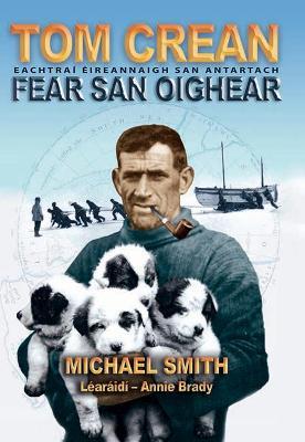 Tom Crean - Fear San Oighear Eachtrai Eireannaigh San Antartach by Michael Smith