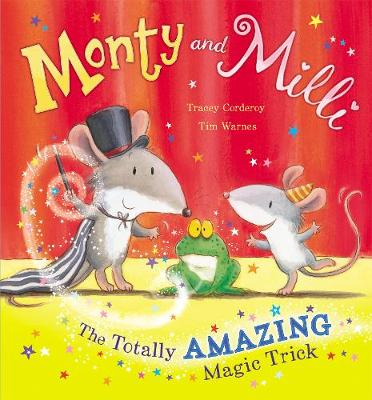 Monty and Milli: The Totally Amazing Magic Trick by Tracey Corderoy, Tim Warnes