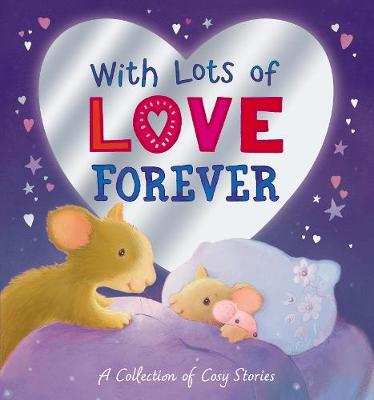 With Lots of Love Forever - A Collection of Cosy Stories by